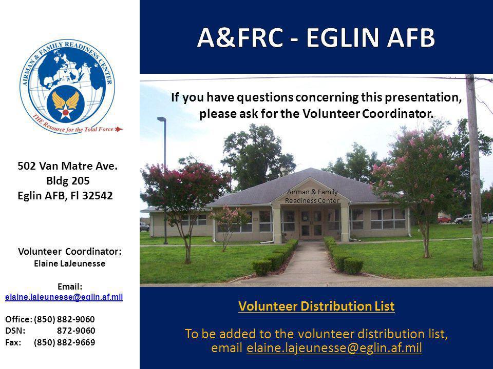 Volunteer Coordinator: Elaine LaJeunesse Email: elaine.lajeunesse@eglin.af.mil Office: (850) 882-9060 DSN: 872-9060 Fax: (850) 882-9669 502 Van Matre Ave.