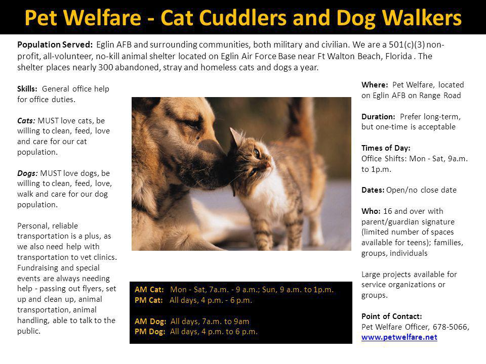 Pet Welfare - Cat Cuddlers and Dog Walkers Population Served: Eglin AFB and surrounding communities, both military and civilian.