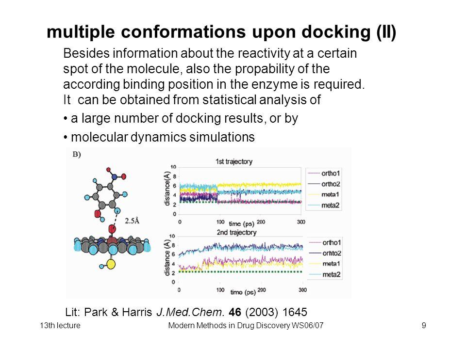 13th lectureModern Methods in Drug Discovery WS06/079 multiple conformations upon docking (II) Lit: Park & Harris J.Med.Chem. 46 (2003) 1645 Besides i