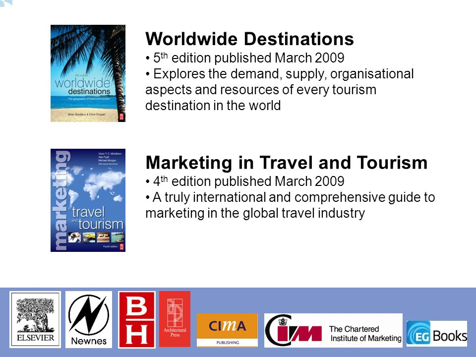 Worldwide Destinations 5 th edition published March 2009 Explores the demand, supply, organisational aspects and resources of every tourism destinatio