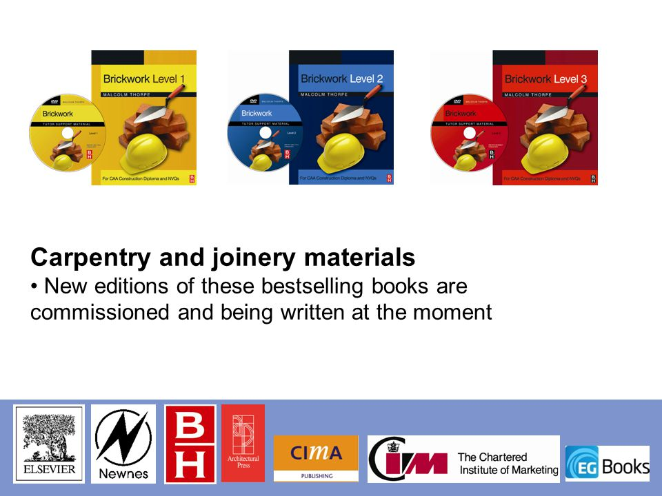 Carpentry and joinery materials New editions of these bestselling books are commissioned and being written at the moment