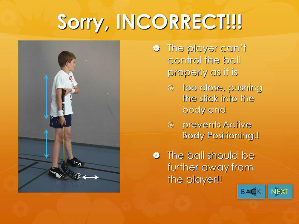CORRECT!!! Youve spotted that the player cant control the ball properly as it is Youve spotted that the player cant control the ball properly as it is