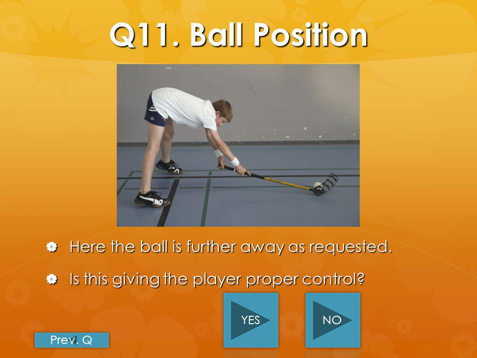 Sorry, INCORRECT!!! The player cant control the ball properly as it is The player cant control the ball properly as it is too close, pushing the stick