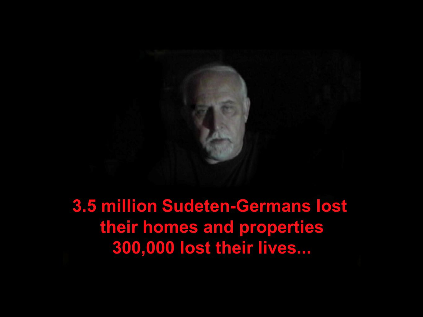 3.5 million Sudeten-Germans lost their homes and properties 300,000 lost their lives...