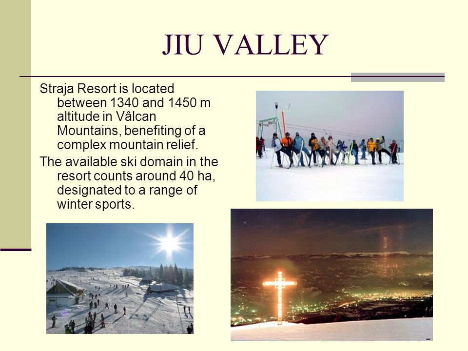 JIU VALLEY Straja Resort is located between 1340 and 1450 m altitude in Vâlcan Mountains, benefiting of a complex mountain relief.