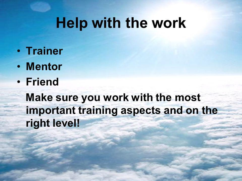 Help with the work Trainer Mentor Friend Make sure you work with the most important training aspects and on the right level!
