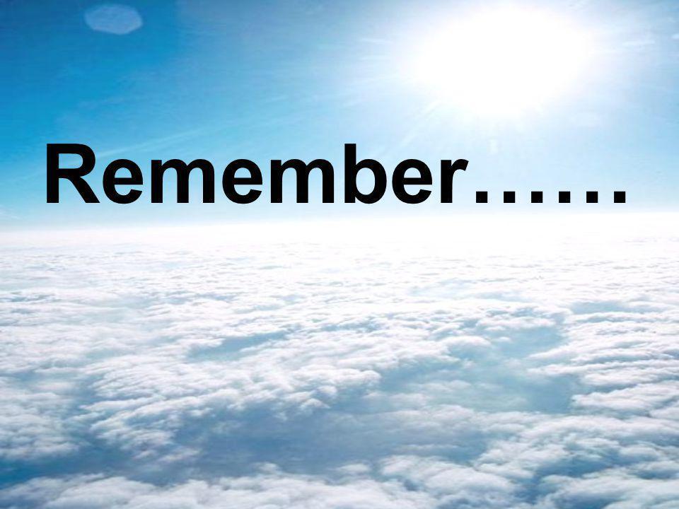 Remember……