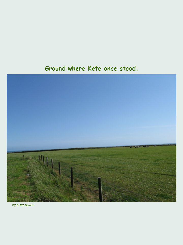 Ground where Kete once stood. PJ & MI Squibb