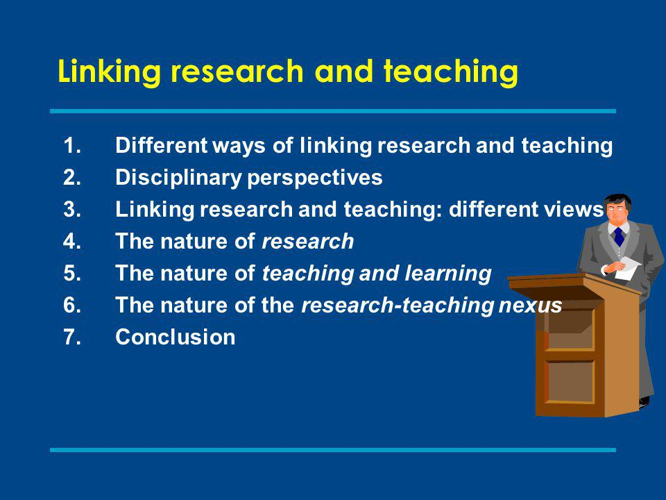 Linking research and teaching: nature of research-teaching nexus Griffiths (2004) makes a distinction between teaching which is: research-led – subject content research-oriented – inquiry skills research-based – inquiry-based activities However, terms are used loosely and most academics use a mixture of these approaches