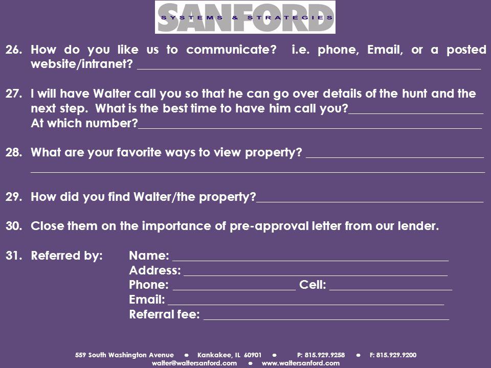 559 South Washington Avenue Kankakee, IL 60901 P: 815.929.9258 F: 815.929.9200 walter@waltersanford.com www.waltersanford.com 26.How do you like us to communicate.