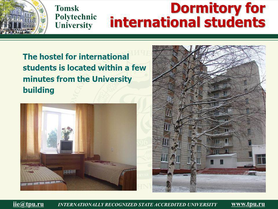 Dormitory for international students The hostel for international students is located within a few minutes from the University building