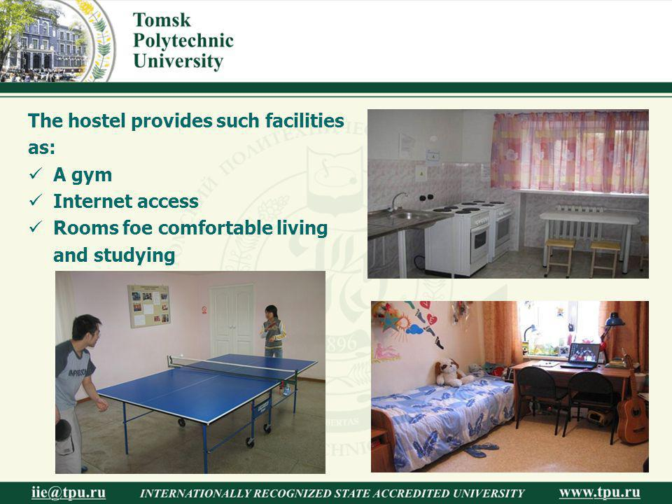 The hostel provides such facilities as: A gym Internet access Rooms foe comfortable living and studying