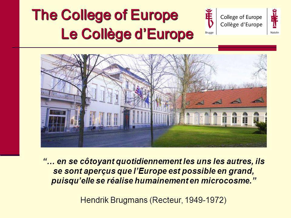 The College of Europe Le Collège dEurope … en se côtoyant quotidiennement les uns les autres, ils se sont aperçus que lEurope est possible en grand, puisquelle se réalise humainement en microcosme.