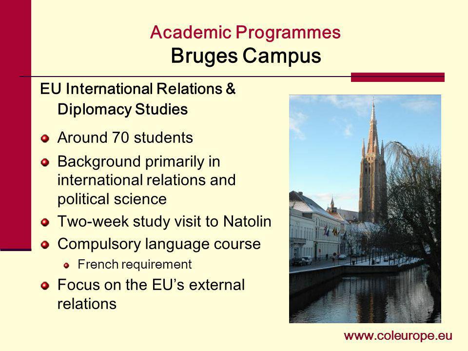 Academic Programmes Bruges Campus www.coleurope.eu EU International Relations & Diplomacy Studies Around 70 students Background primarily in internati