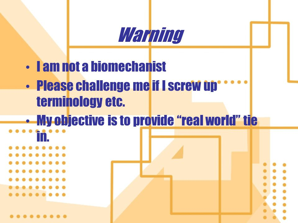 Warning I am not a biomechanist Please challenge me if I screw up terminology etc. My objective is to provide real world tie in. I am not a biomechani