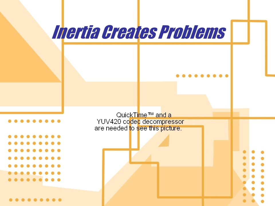 Inertia Creates Problems