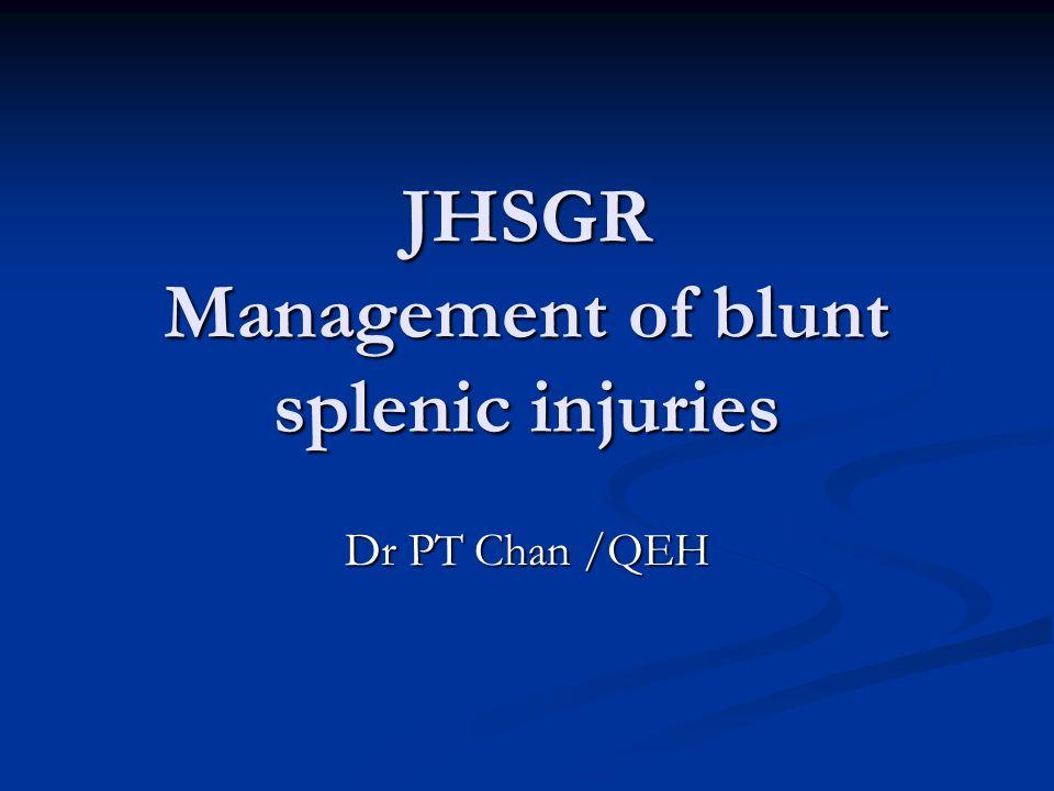 JHSGR Management of blunt splenic injuries Dr PT Chan /QEH