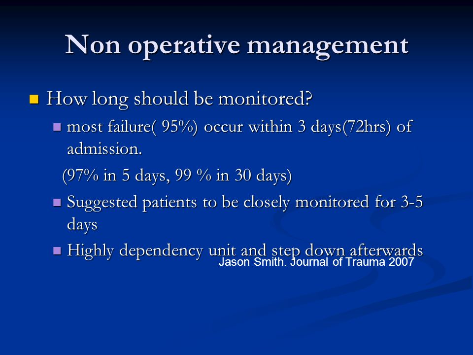 Non operative management How long should be monitored? How long should be monitored? most failure( 95%) occur within 3 days(72hrs) of admission. most