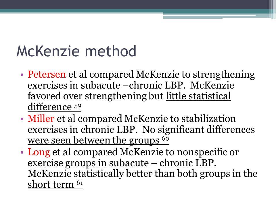McKenzie method Petersen et al compared McKenzie to strengthening exercises in subacute –chronic LBP. McKenzie favored over strengthening but little s