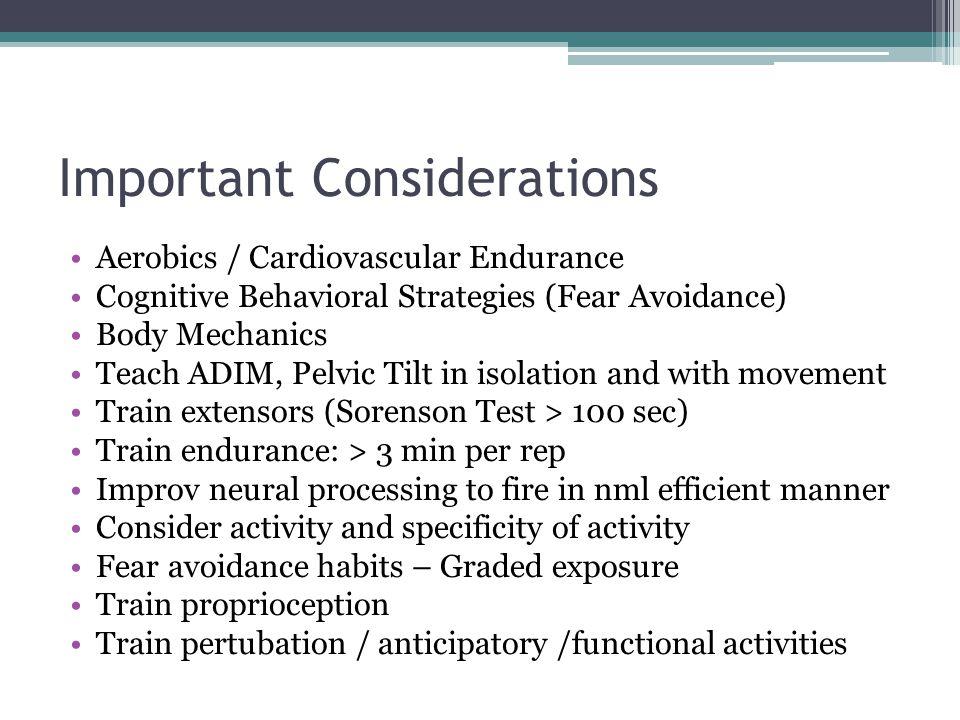 Important Considerations Aerobics / Cardiovascular Endurance Cognitive Behavioral Strategies (Fear Avoidance) Body Mechanics Teach ADIM, Pelvic Tilt i