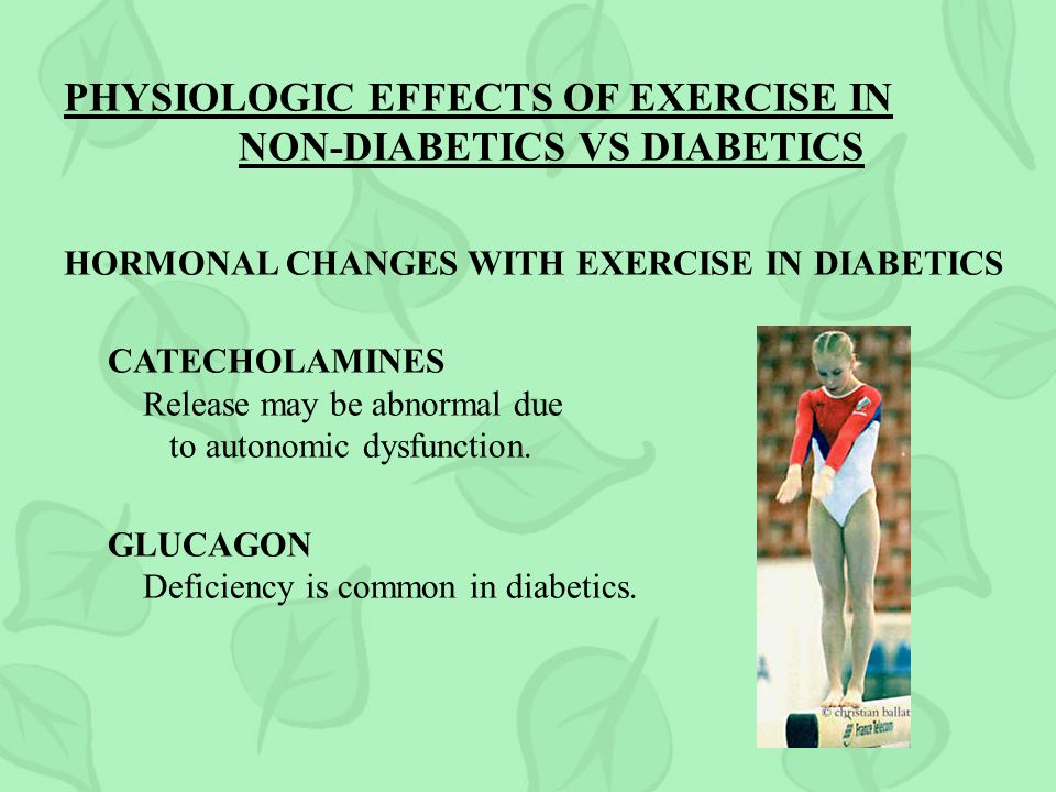 PHYSIOLOGIC EFFECTS OF EXERCISE IN NON-DIABETICS VS DIABETICS HORMONAL CHANGES WITH EXERCISE IN DIABETICS CATECHOLAMINES Release may be abnormal due to autonomic dysfunction.