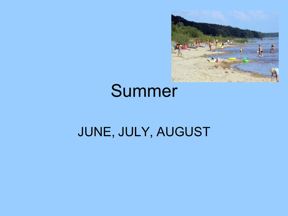 Summer JUNE, JULY, AUGUST
