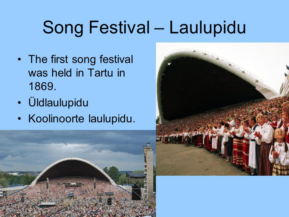 Song Festival – Laulupidu The first song festival was held in Tartu in 1869.