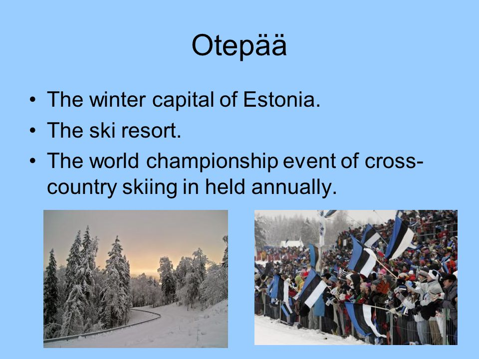 Otepää The winter capital of Estonia. The ski resort.