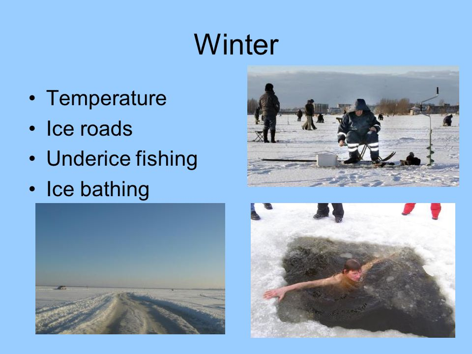 Winter Temperature Ice roads Underice fishing Ice bathing