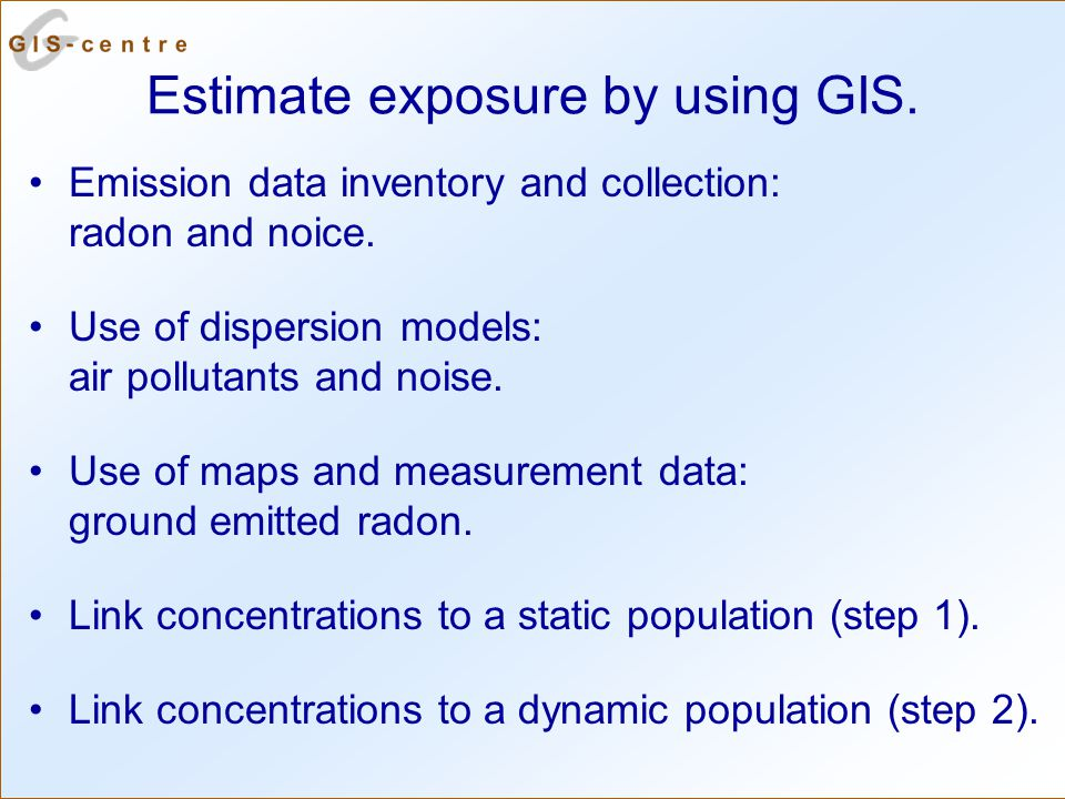 Estimate exposure by using GIS.Emission data inventory and collection: radon and noice.