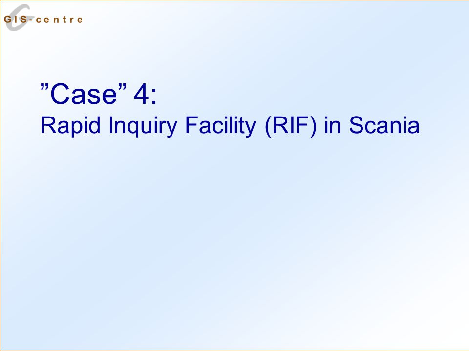 Case 4: Rapid Inquiry Facility (RIF) in Scania