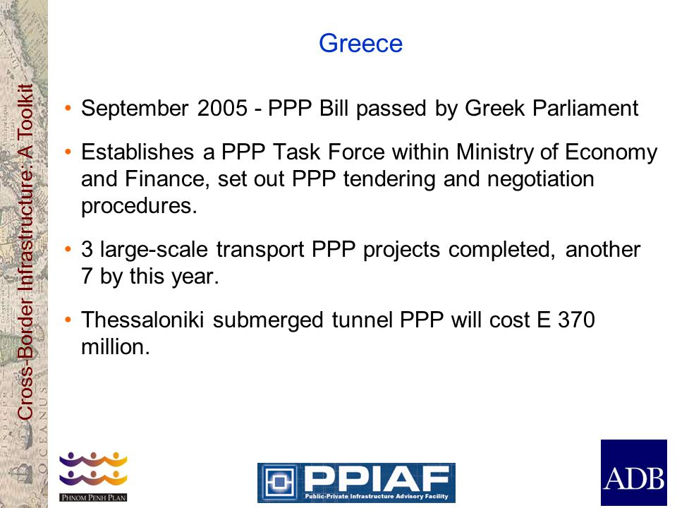 Greece September 2005 - PPP Bill passed by Greek Parliament Establishes a PPP Task Force within Ministry of Economy and Finance, set out PPP tendering and negotiation procedures.