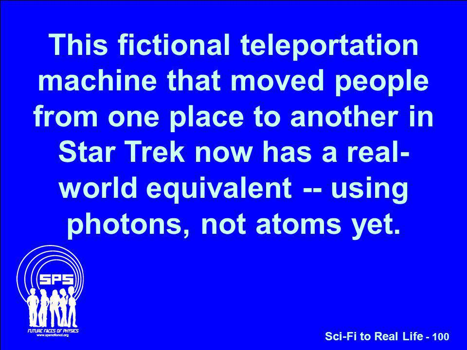This fictional teleportation machine that moved people from one place to another in Star Trek now has a real- world equivalent -- using photons, not atoms yet.