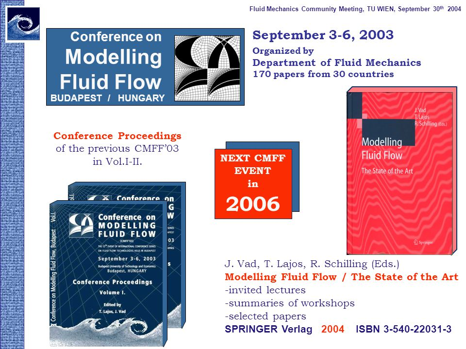 Conference on Modelling Fluid Flow Conference Proceedings of the previous CMFF03 in Vol.I-II.
