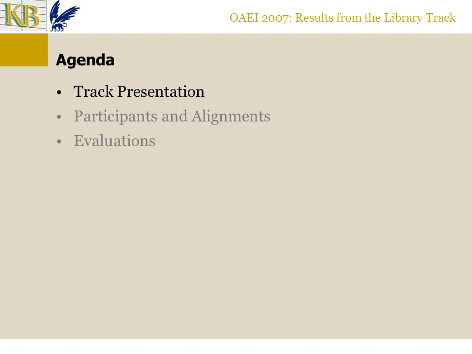 OAEI 2007: Results from the Library Track Agenda Track Presentation Participants and Alignments Evaluations