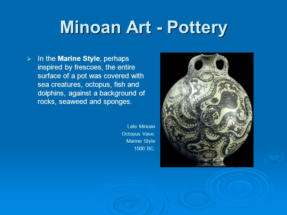 Minoan Art - Pottery In the Marine Style, perhaps inspired by frescoes, the entire surface of a pot was covered with sea creatures, octopus, fish and