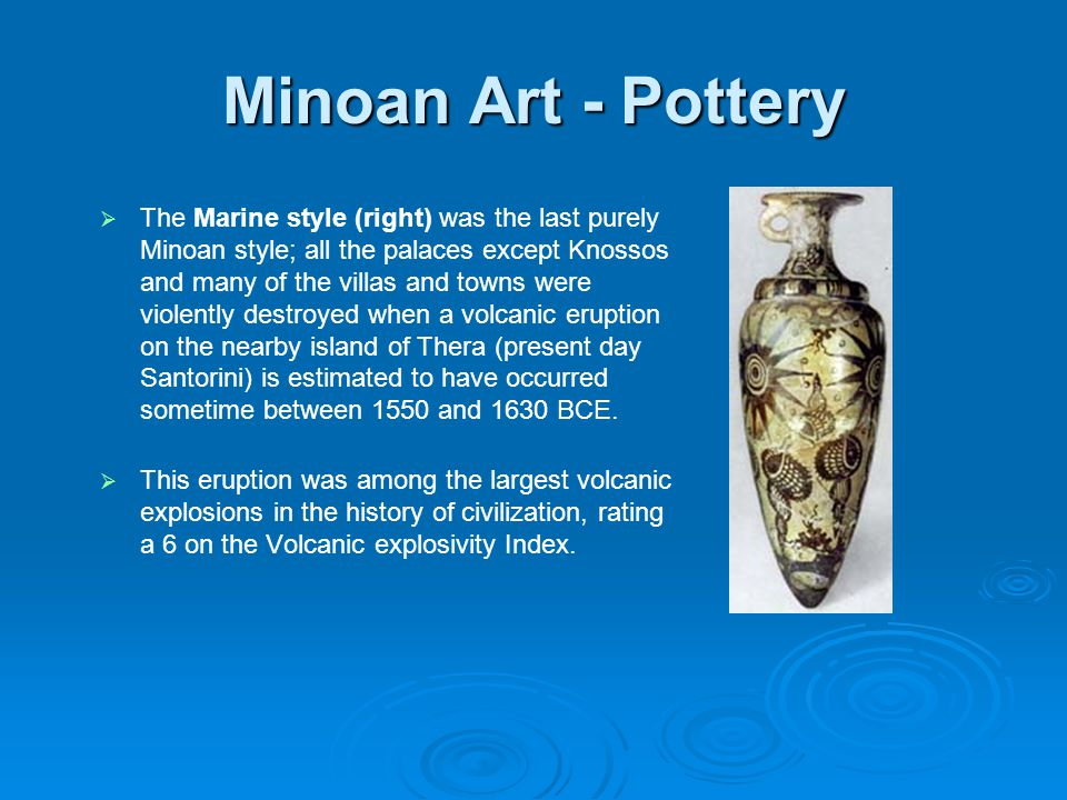 Minoan Art - Pottery The Marine style (right) was the last purely Minoan style; all the palaces except Knossos and many of the villas and towns were v
