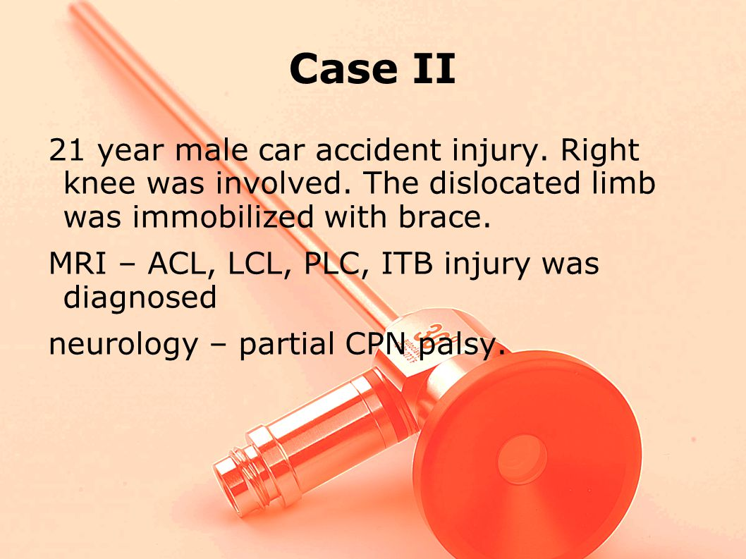 Case II 21 year male car accident injury.Right knee was involved.