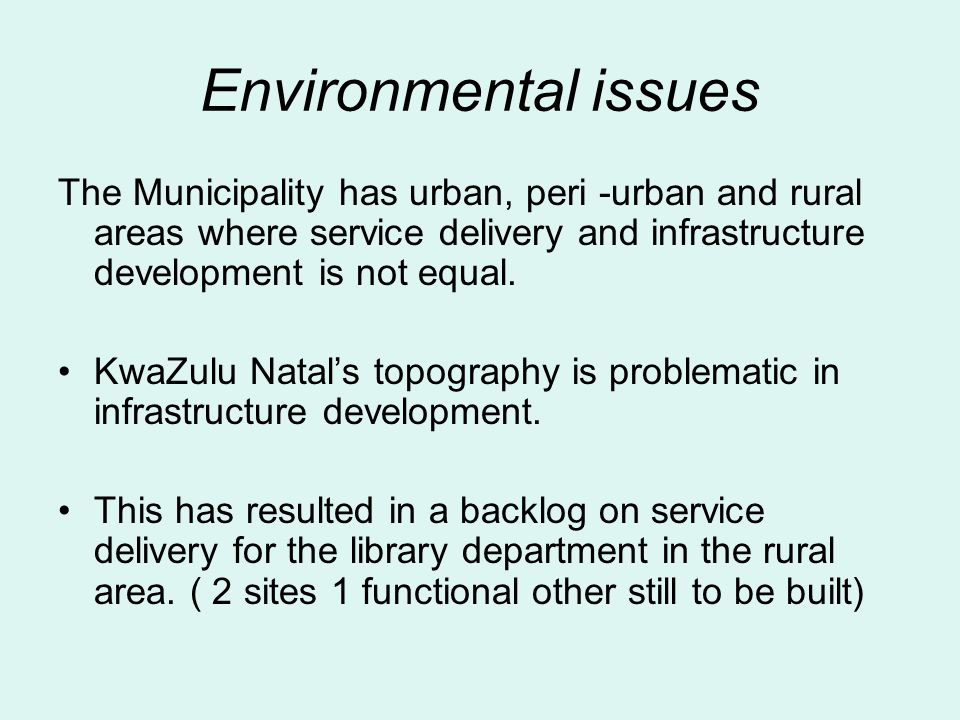 Environmental issues The Municipality has urban, peri -urban and rural areas where service delivery and infrastructure development is not equal.