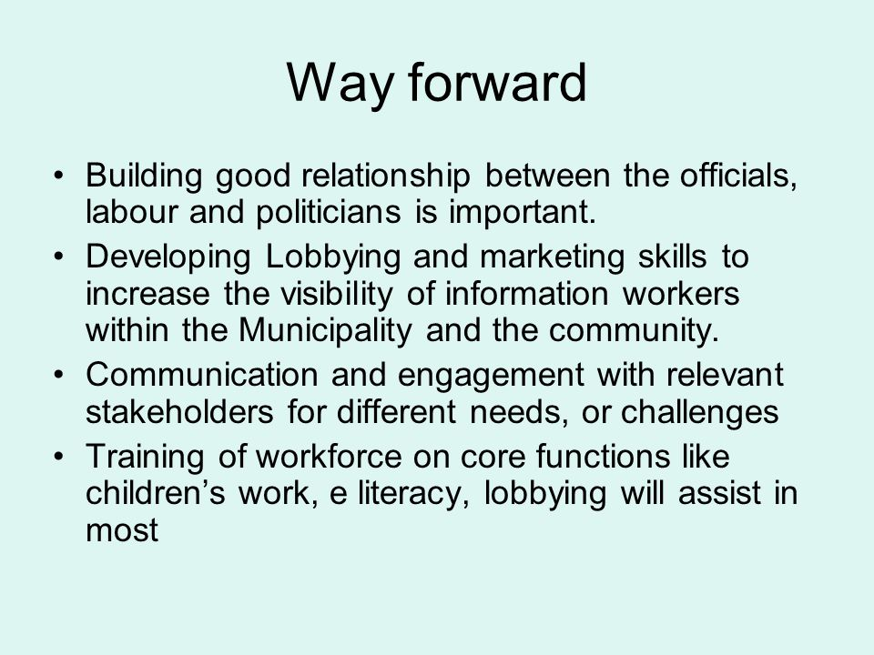Way forward Building good relationship between the officials, labour and politicians is important.