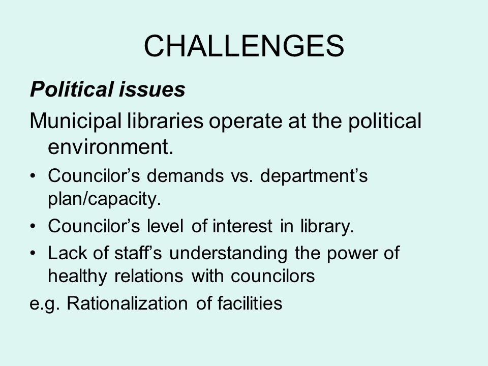 CHALLENGES Political issues Municipal libraries operate at the political environment.