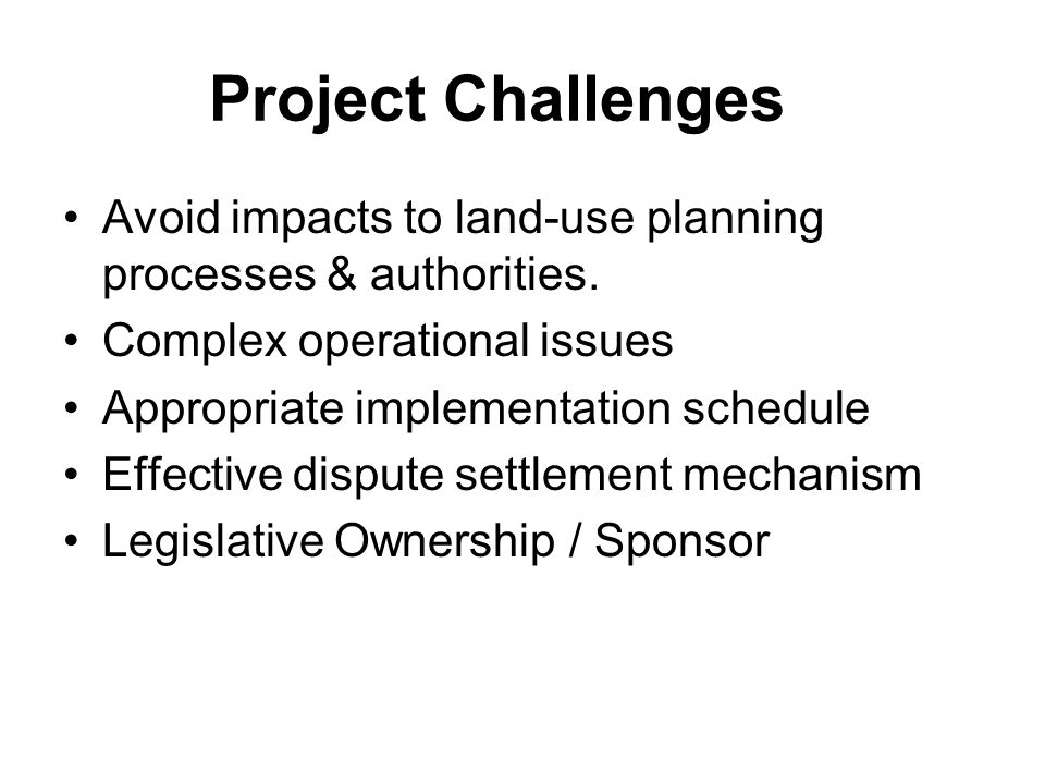 Project Challenges Avoid impacts to land-use planning processes & authorities.