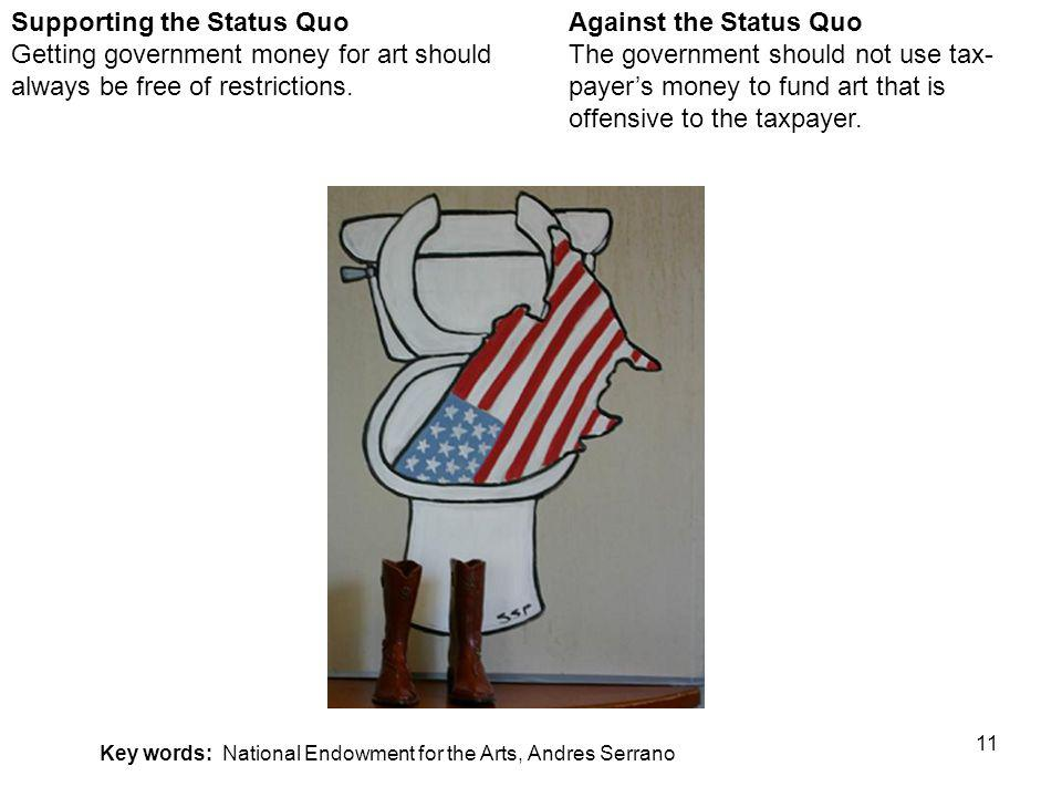 11 Against the Status Quo The government should not use tax- payers money to fund art that is offensive to the taxpayer.