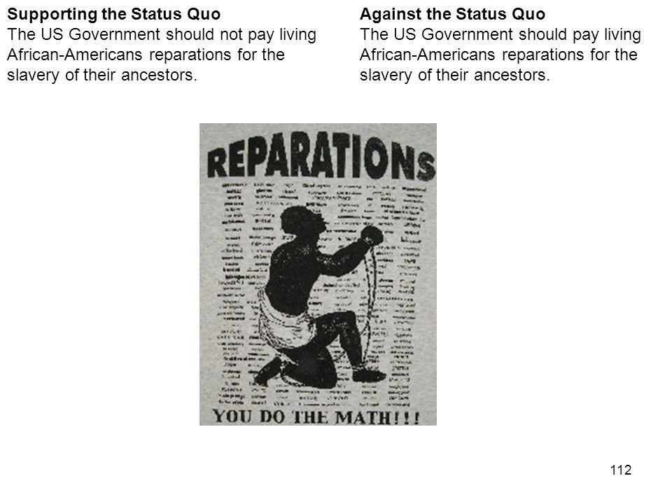 112 Against the Status Quo The US Government should pay living African-Americans reparations for the slavery of their ancestors.