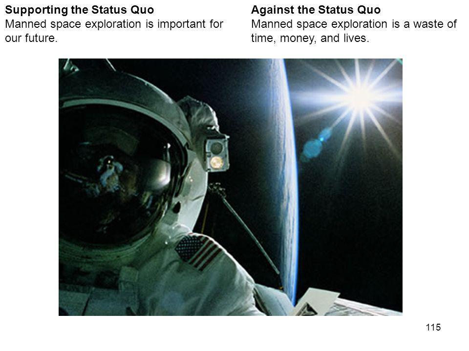 115 Against the Status Quo Manned space exploration is a waste of time, money, and lives.