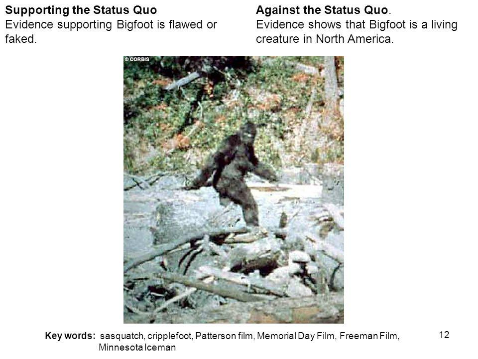 12 Against the Status Quo. Evidence shows that Bigfoot is a living creature in North America.