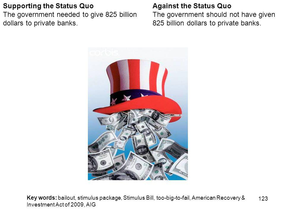 123 Against the Status Quo The government should not have given 825 billion dollars to private banks.
