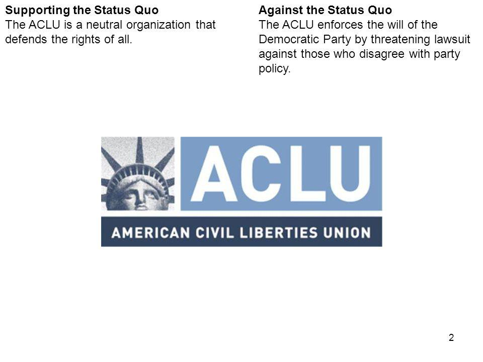 2 Against the Status Quo The ACLU enforces the will of the Democratic Party by threatening lawsuit against those who disagree with party policy.