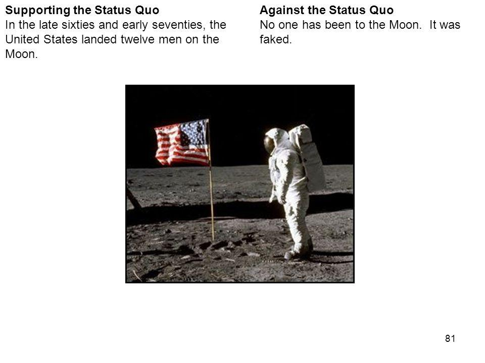 81 Against the Status Quo No one has been to the Moon.