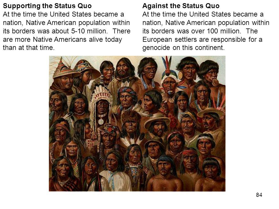 84 Against the Status Quo At the time the United States became a nation, Native American population within its borders was over 100 million.